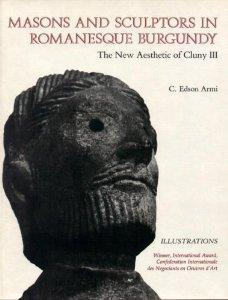 Masons and Sculptors in Romanesque Burgundy: The New Aesthetic of Cluny III: 2 Volumes: Armi, C. ...