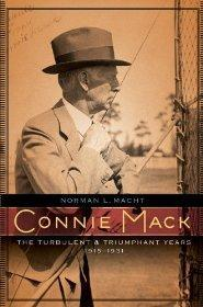 Connie Mack: The Turbulent and Triumphant Years, 1915-1931: Macht, Norman L.