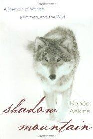 Shadow Mountain: A Memoir of Wolves, a Woman, and the Wild: Askins, Renee