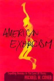 American Exorcism: Expelling Demons in the Land of Plenty: Cuneo, Michael W.