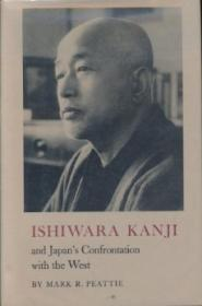 Ishiwara Kanji and Japan's Confrontation with the West: Peattie, Mark R.