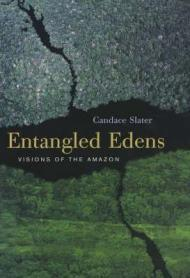 Entangled Edens: Visions of the Amazon: Slater, Candace