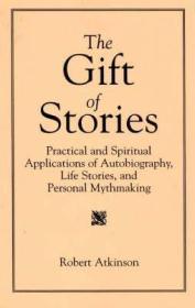Gift of Stories, The: Practical and Spiritual Applications of Autobiography, Life Stories, and ...