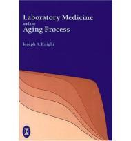 Laboratory Medicine and the Aging Process: Knight, Joseph A.