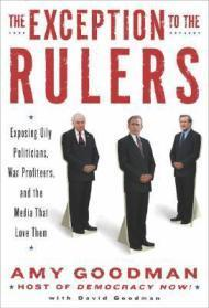 The Exception to the Rulers: Exposing Oily Politicians, War Profiteers, and the Media that Love ...