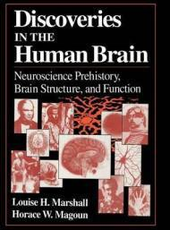 Discoveries in the Human Brain: Neuroscience Prehistory, Brain Structure, and Function: Marshall, ...