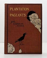 Plantation Pageants: Harris, Joel Chandler