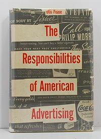 Responsibilities of American Advertising - Private Control and Public Influence 1920-1940, The: ...
