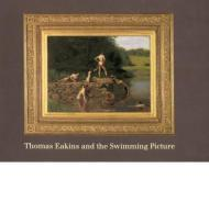 Thomas Eakins and the Swimming Picture: Bolger, Doreen (Editor)