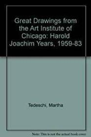 Great Drawings from the Art Institute of Chicago: The Harold Joachim Years 1958-1983: Tedeschi, ...