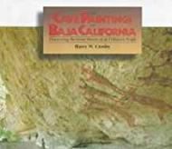 Cave Paintings Of Baja California: Discovering the Great Murals of an Unknown People: Crosby, Harry...