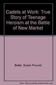 Cadets at War: The True Story of Teenage Heroism at the Battle of New Market: Beller, Susan Provost