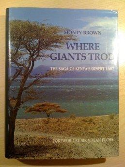 Where Giants Trod: The Saga of Kenya's Desert Lake: Brown, Monty