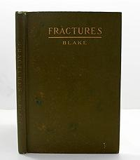 Fractures: Being a Monograph on Gun Shot Fractures of the Extremities: Blake, Joseph A.
