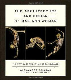 Architecture and Design of Man and Woman, The : The Marvel of the Human Body, Revealed: Tsiaras, ...