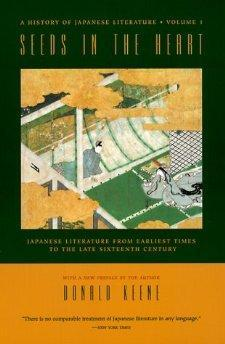 Seeds in the Heart: Japanese Literature from Earliest Times to the Late Sixteenth Century: Keene, ...