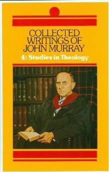 Collected Writings of John Murray: Studies in Theology: Murray, John