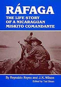 Rafaga: The Life Story of a Nicaraguan Miskito Comandante: Reyes, Reynaldo