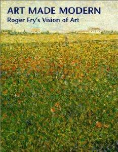 Art Made Modern: Roger Fry's Vision of Art: Green, Christopher