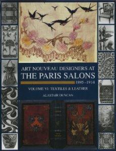 Art Nouveau Designers at the Paris Salons: 18951914. Volume VI: Textiles and Leather: Duncan, ...
