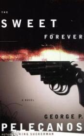 Sweet Forever, The: Pelecanos, George P.