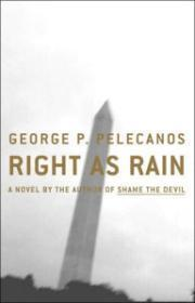 Right as Rain: A Novel: Pelecanos, George P.