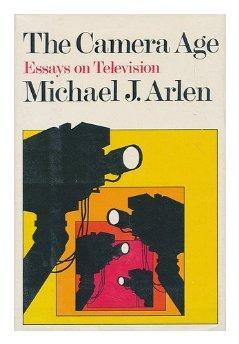Camera Age, The : Essays on Television: Arlen, Michael J.