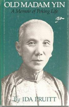 Old Madam Yin: A Memoir of Peking Life: Pruitt, Ida