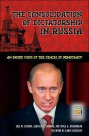Consolidation of Dictatorship in Russia, The: An Inside View of the Demise of Democracy: Ostrow, ...