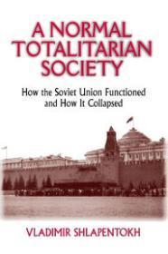 A Normal Totalitarian Society: How the Soviet Union Functioned and How It Collapsed: Shlapentokh, ...