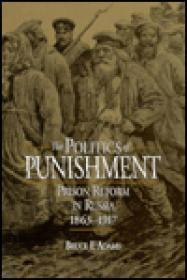 Politics of Punishment, The : Prison Reform in Russia, 1863-1917: Adams, Bruce Friend