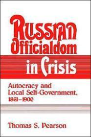 Russian Officialdom in Crisis: Autocracy and Local Self-Government, 1861-1900: Pearson, Thomas S.