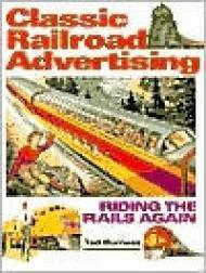 Classic Railroad Advertising: Riding the Rails Again: Burness, Tad