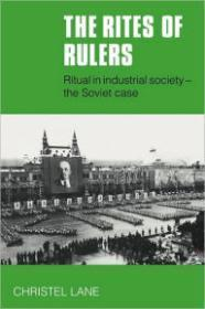 Rites of Rulers, The : Ritual in Industrial Society - the Soviet Case: Lane, Christel