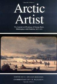 Arctic Artist: The Journal and Paintings of George Back, Midshipman With Franklin, 1819-1822 (...