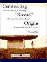 """Constructing """"Korean"""" Origins: A Critical Review of Archaeology, Historiography, and ..."""