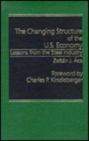 Changing Structure of the U.S. Economy: Lessons from the Steel Industry: Acs, Zoltan J.