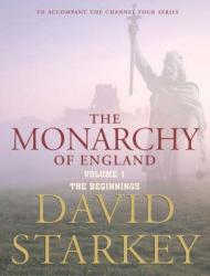 Monarchy of England: Beginnings v. 1, The: Starkey, David