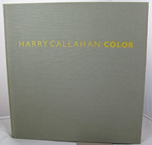 Harry Callahan: Color - 1941-1980: Callahan, Harry/Robert Tow/Ricker Winsor/Jonathan Williams/A. D....