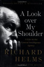 Look over My Shoulder A Life in the Central Intelligence Agency, A: Helms, Richard