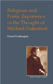 Religious and Poetic Experience in the Thought of Michael Oakeshott (British Idealist Studies, ...