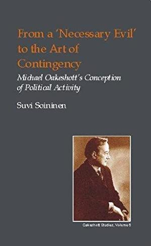 From a Necessary Evil to an Art of Contingency: Michael Oakeshott's Conception of Political ...