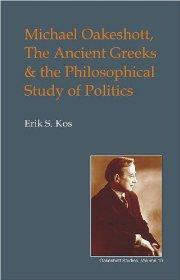 Michael Oakeshott, the Ancient Greeks, and the Philosophical Study of Politics (Oakeshott Studies):...