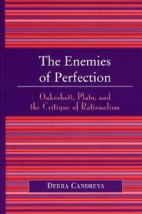Enemies of Perfection, The : Oakeshott, Plato, and the Critique of Rationalism: Candreva, Debra