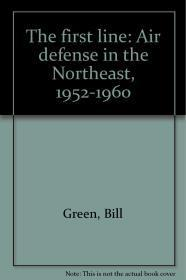 First Line, The : Air defense in the Northeast, 1952-1960: Green, Bill