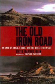 Old Iron Road, The : An Epic of Rails, Roads, and the Urge to Go West: Bain, David Haward