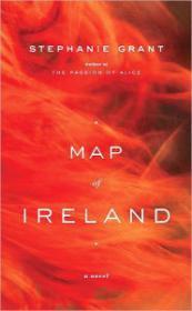 Map of Ireland: A Novel: Grant, Stephanie