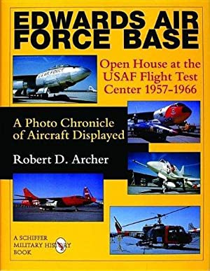 Edwards Air Force Base: Open House at the USAF Flight Test Center 1957-1966: A Photo Chronicle of ...