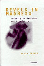 Revels in Madness: Insanity in Medicine and Literature: Thiher, Allen