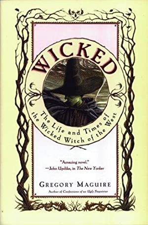 Wicked: The Life and Times of the Wicked Witch of the West: Maguire, Gregory